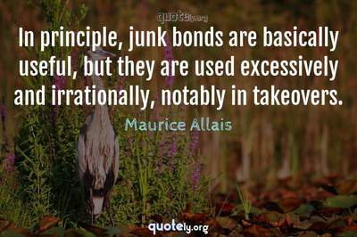 Photo Quote of In principle, junk bonds are basically useful, but they are used excessively and irrationally, notably in takeovers.