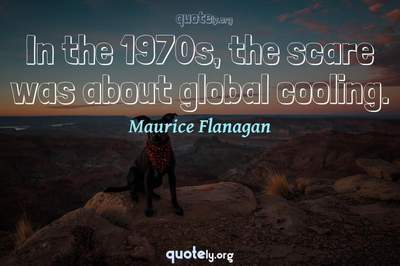 Photo Quote of In the 1970s, the scare was about global cooling.