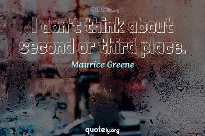 Photo Quote of I don't think about second or third place.
