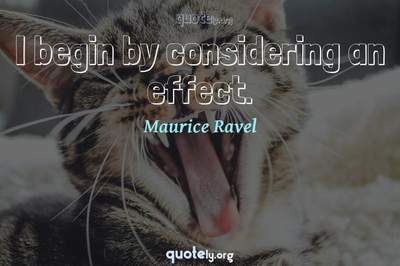 Photo Quote of I begin by considering an effect.