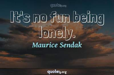 Photo Quote of It's no fun being lonely.