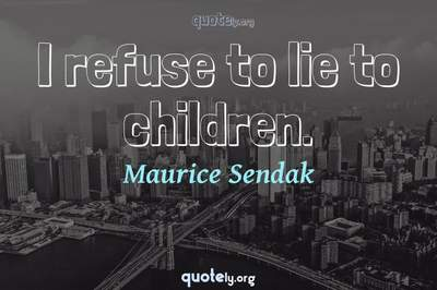 Photo Quote of I refuse to lie to children.
