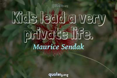 Photo Quote of Kids lead a very private life.