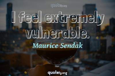Photo Quote of I feel extremely vulnerable.