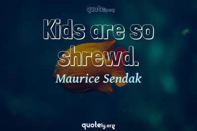 Photo Quote of Kids are so shrewd.