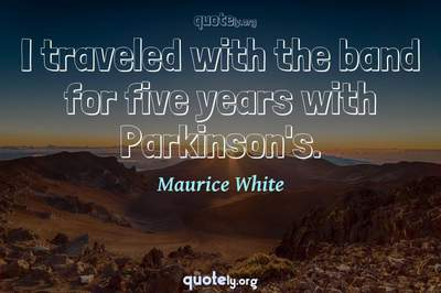 Photo Quote of I traveled with the band for five years with Parkinson's.