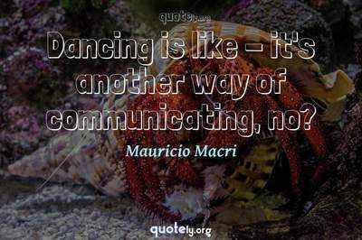 Photo Quote of Dancing is like - it's another way of communicating, no?