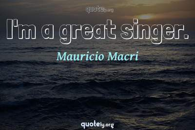 Photo Quote of I'm a great singer.
