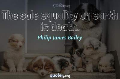 Photo Quote of The sole equality on earth is death.