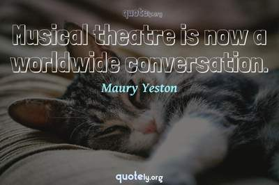Photo Quote of Musical theatre is now a worldwide conversation.