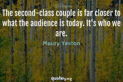 Photo Quote of The second-class couple is far closer to what the audience is today. It's who we are.