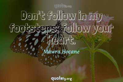 Photo Quote of Don't follow in my footsteps; follow your heart.