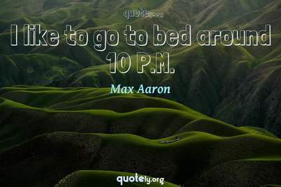 Photo Quote of I like to go to bed around 10 P.M.