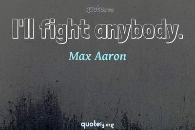 Photo Quote of I'll fight anybody.