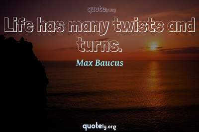 Photo Quote of Life has many twists and turns.