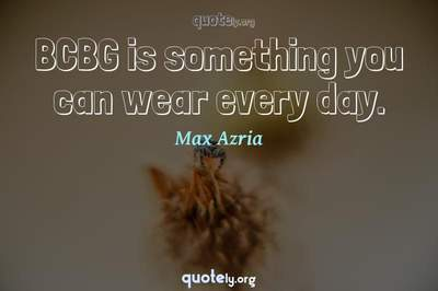 Photo Quote of BCBG is something you can wear every day.