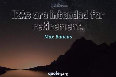 Photo Quote of IRAs are intended for retirement.