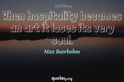 Photo Quote of When hospitality becomes an art it loses its very soul.