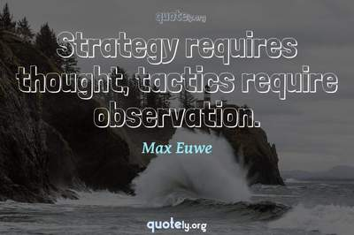 Photo Quote of Strategy requires thought, tactics require observation.