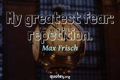 Photo Quote of My greatest fear: repetition.