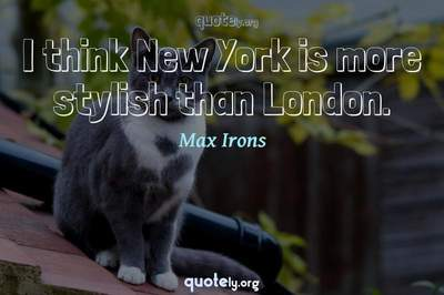 Photo Quote of I think New York is more stylish than London.