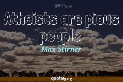 Photo Quote of Atheists are pious people.
