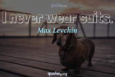Photo Quote of I never wear suits.