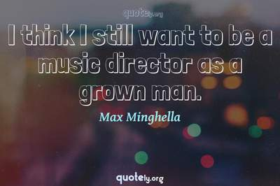 Photo Quote of I think I still want to be a music director as a grown man.