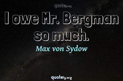 Photo Quote of I owe Mr. Bergman so much.