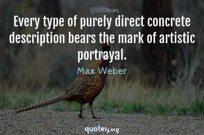 Photo Quote of Every type of purely direct concrete description bears the mark of artistic portrayal.