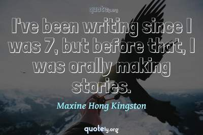 Photo Quote of I've been writing since I was 7, but before that, I was orally making stories.