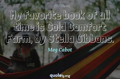 Photo Quote of My favorite book of all time is Cold Comfort Farm, by Stella Gibbons.