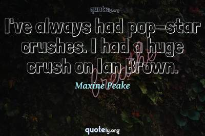 Photo Quote of I've always had pop-star crushes. I had a huge crush on Ian Brown.