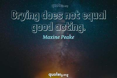 Photo Quote of Crying does not equal good acting.