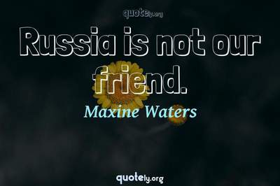 Photo Quote of Russia is not our friend.