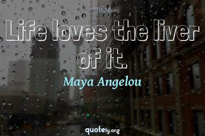 Photo Quote of Life loves the liver of it.