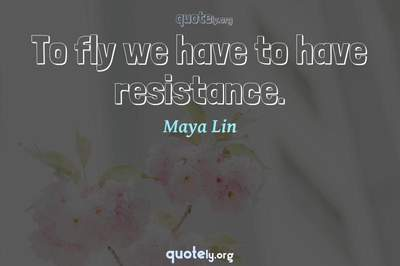 Photo Quote of To fly we have to have resistance.