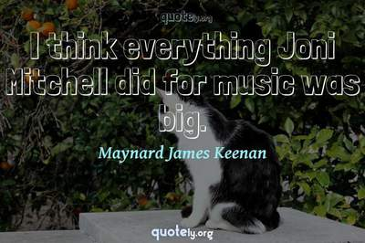 Photo Quote of I think everything Joni Mitchell did for music was big.