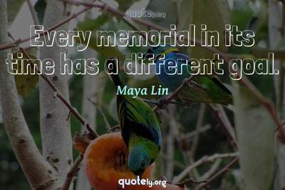Photo Quote of Every memorial in its time has a different goal.