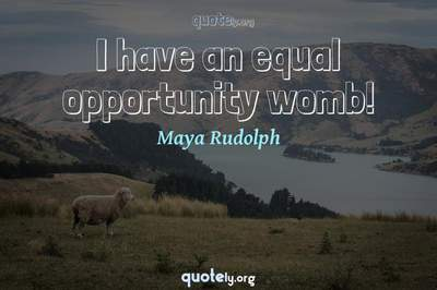 Photo Quote of I have an equal opportunity womb!