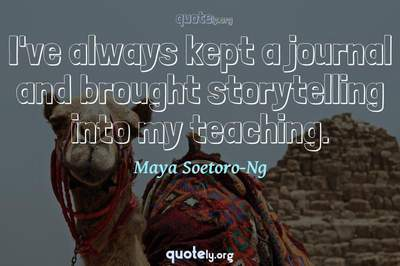 Photo Quote of I've always kept a journal and brought storytelling into my teaching.