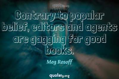 Photo Quote of Contrary to popular belief, editors and agents are gagging for good books.