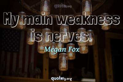 Photo Quote of My main weakness is nerves.