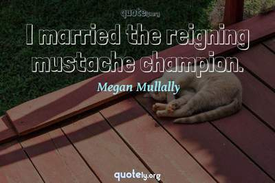 Photo Quote of I married the reigning mustache champion.