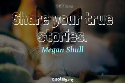 Photo Quote of Share your true stories.
