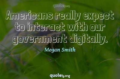 Photo Quote of Americans really expect to interact with our government digitally.