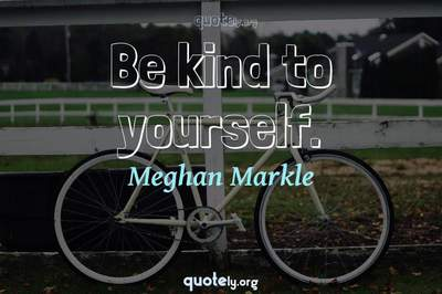 Photo Quote of Be kind to yourself.