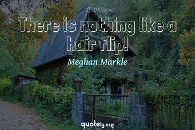 Photo Quote of There is nothing like a hair flip!
