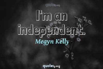 Photo Quote of I'm an independent.