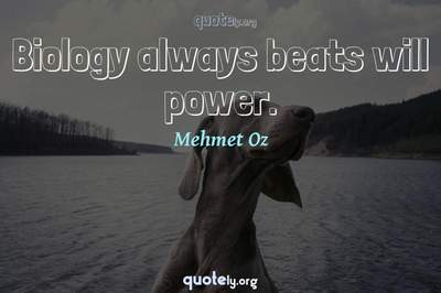 Photo Quote of Biology always beats will power.